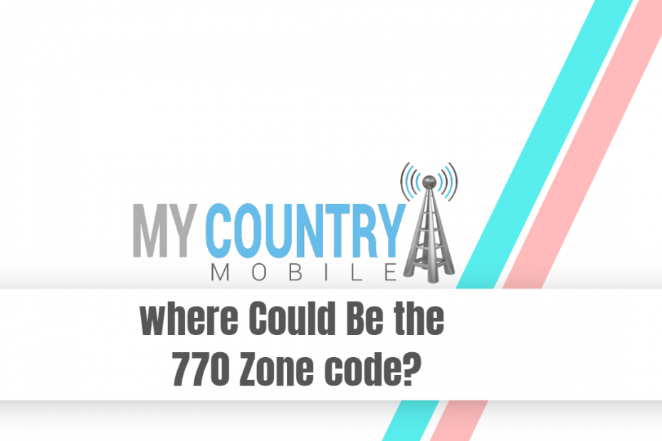where Could Be the 770 Zone code? - My Country Mobile