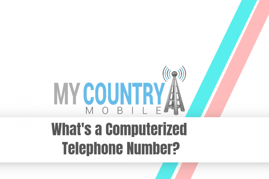 Whats a Computerized Telephone Number? - My Country Mobile