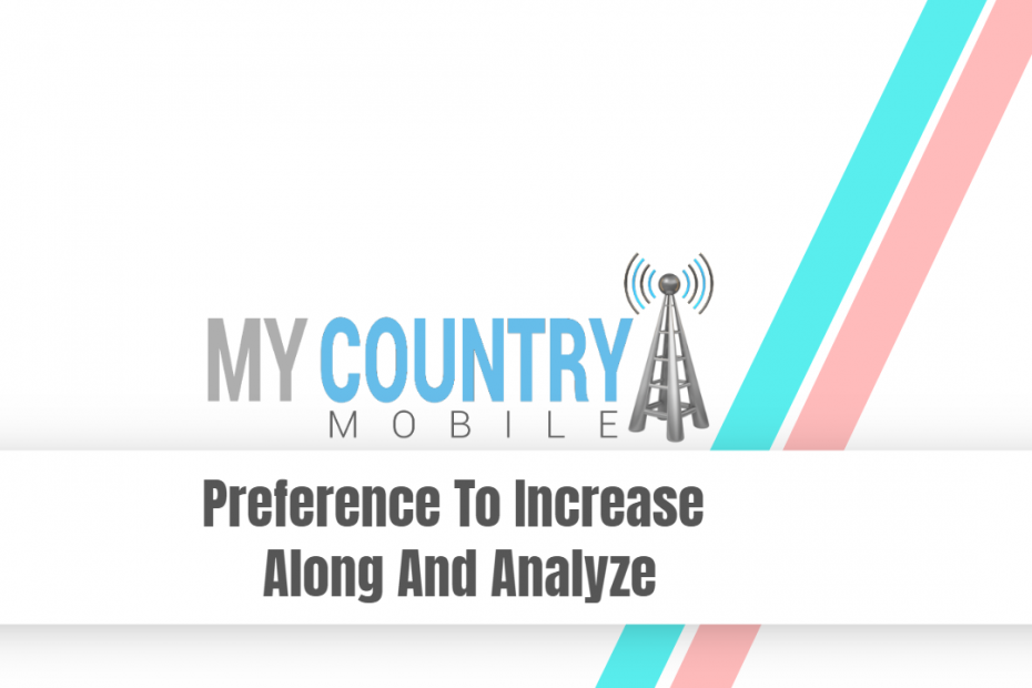 Preference To Increase Along And Analyze - My Country Mobile