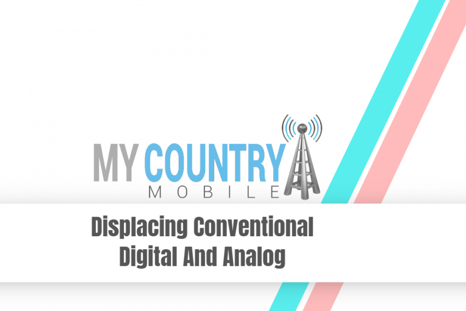 Displacing Conventional Digital And Analog - My Country Mobile