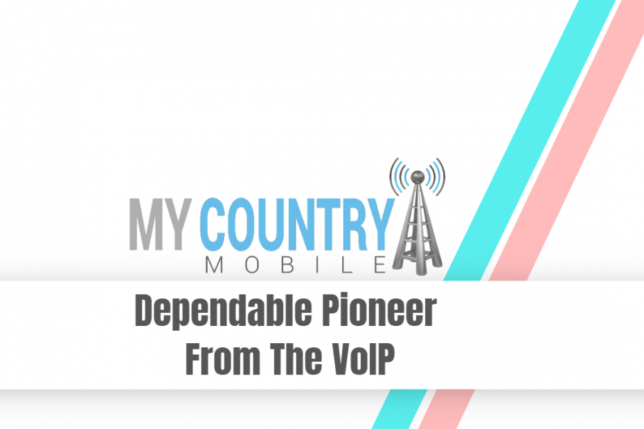 Dependable Pioneer From The VoIP - My Country Mobile